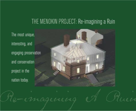 Menokin: Re-imagining A Ruin A visual overview of the history, rehabilitation and future of Menokin.